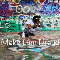 Danté James | Make Him Proud | @solodantejames