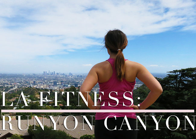 LA FITNESS: TIPS FOR HIKING RUNYON CANYON