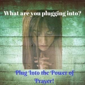 Plugging into Prayer