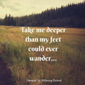 Take Me Deeper Than My Feet Could Ever Wander