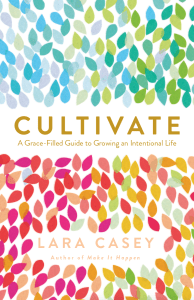 """""""Cultivate"""" -A Grace Filled Guide to Living An Intentional Life- Review"""