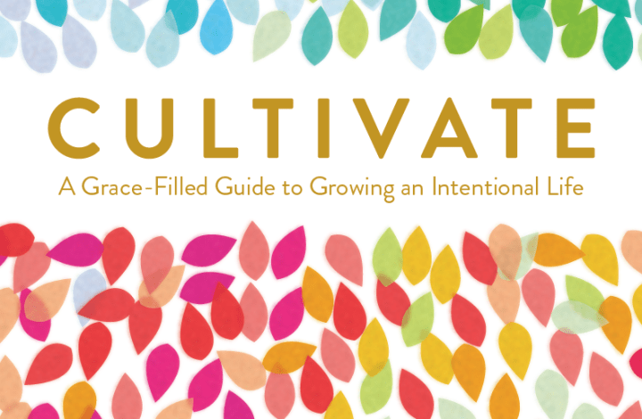 """Cultivate"" -A Grace Filled Guide to Living An Intentional Life- Review"