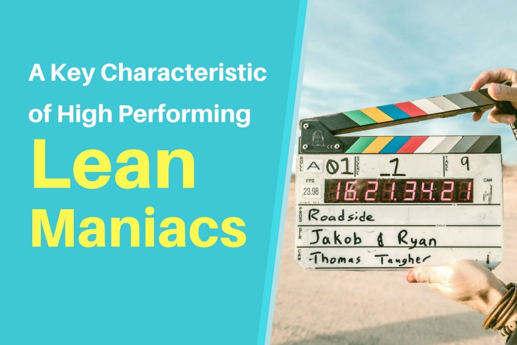 A Key Characteristic Of Lean Maniacs