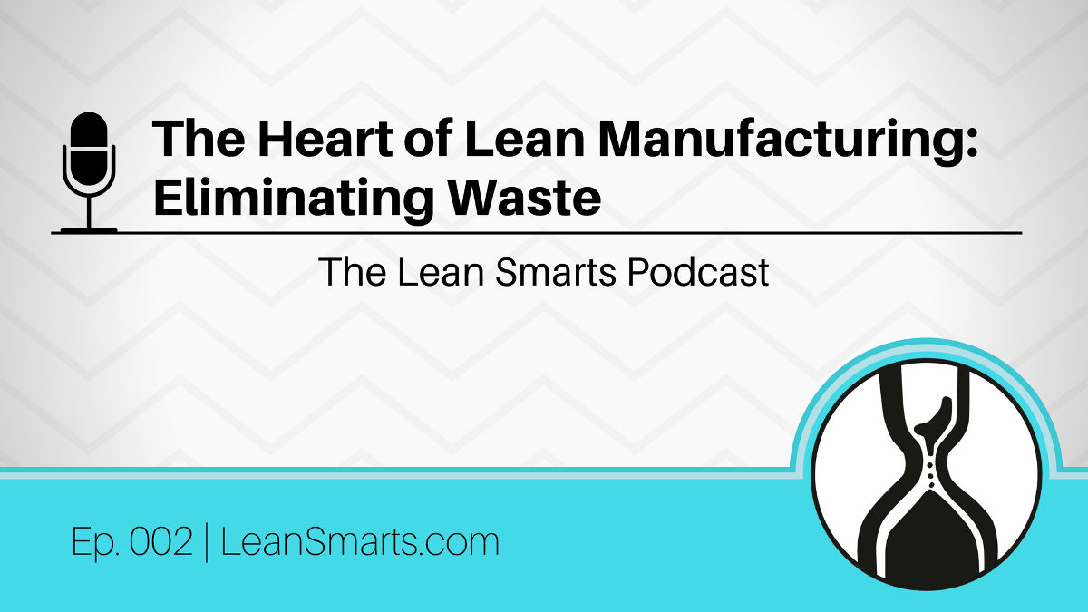 The Heart of Lean Manufacturing: Eliminating Waste