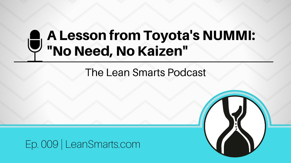 "A Lesson from Toyota's NUMMI: ""No Need, No Kaizen"""