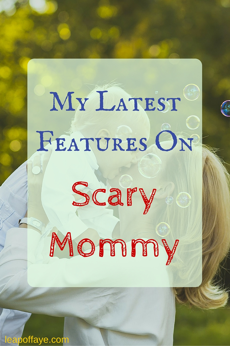 My Latest Features on Scary Mommy