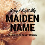 My First Feature on Scary Mommy | Why I Kept My Maiden Name