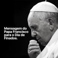 Mensagem do Papa Francisco para o Dia de Finados