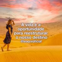 A vida é a oportunidade para reestruturar o nosso destino
