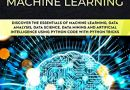 Python Machine Learning: Discover the Essentials of Machine Learning, Data Analysis, Data Science, Data Mining and Artificial Intelligence Using Python Code with Python Tricks