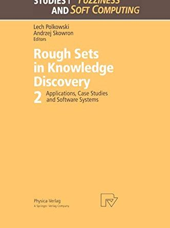 Rough Sets in Knowledge Discovery 2: Applications, Case Studies and Software Systems (Studies in Fuzziness and Soft Computing, 19)