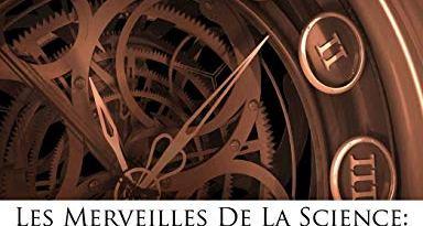 Les Merveilles de La Science: Ou Description Populaire Des Inventions Modernes… (French Edition)