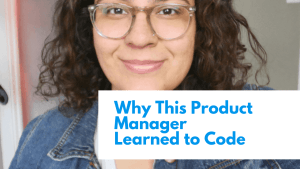 Why this product manager learned to code