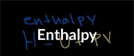 Enthalpy (H)