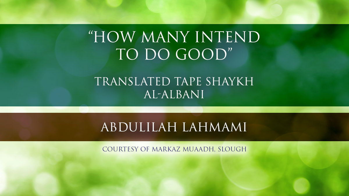 How Many Intend to do Good - Shaykh al-Albani | Abdulilah Lahmami