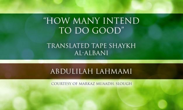 How Many Intend to do Good – Shaykh al-Albani | Abdulilah Lahmami
