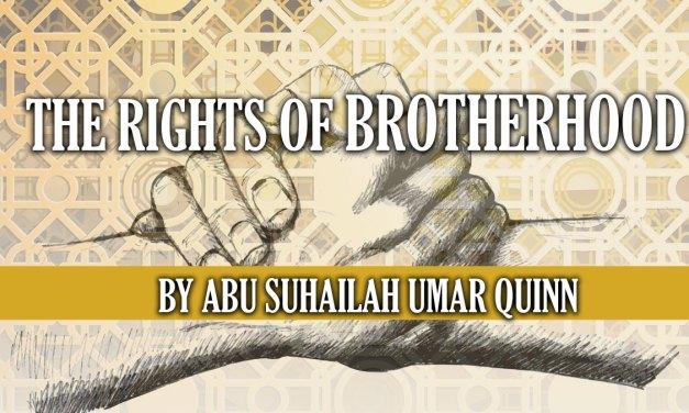 The Rights of Brotherhood | Abu Suhailah Umar Quinn