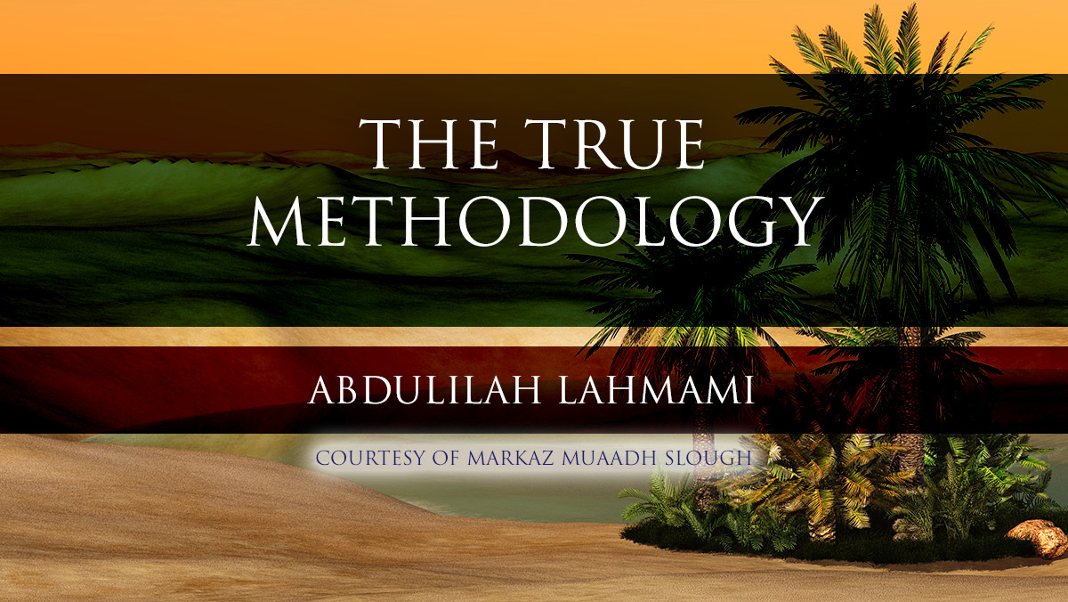 The True Methodology - Shaykh as-Sa'di | Abdulilah Lahmami