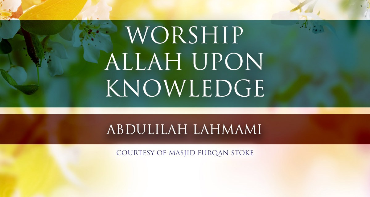 Worship Allah upon Knowledge | One Day Conference | Stoke