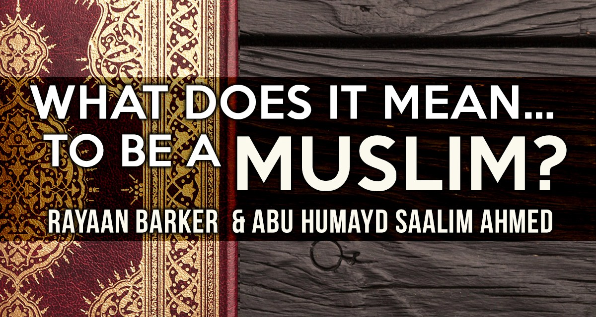 Conference – What Does It Mean To Be A Muslim | Rayaan Barker and Abu Humayd Saalim Ahmed | Manchester