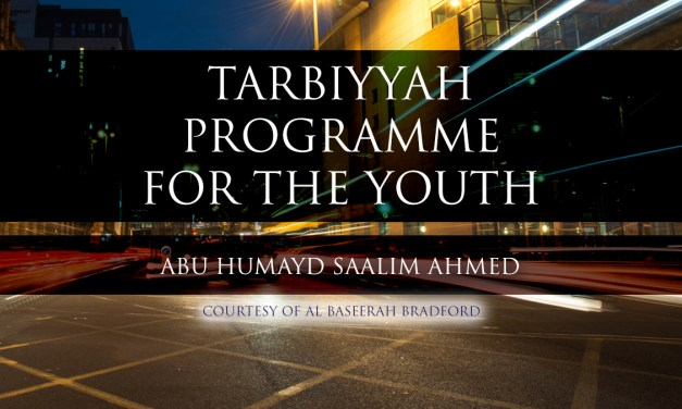 Tarbiyyah Programme for the Youth | Abu Humayd Saalim Ahmed | Bradford