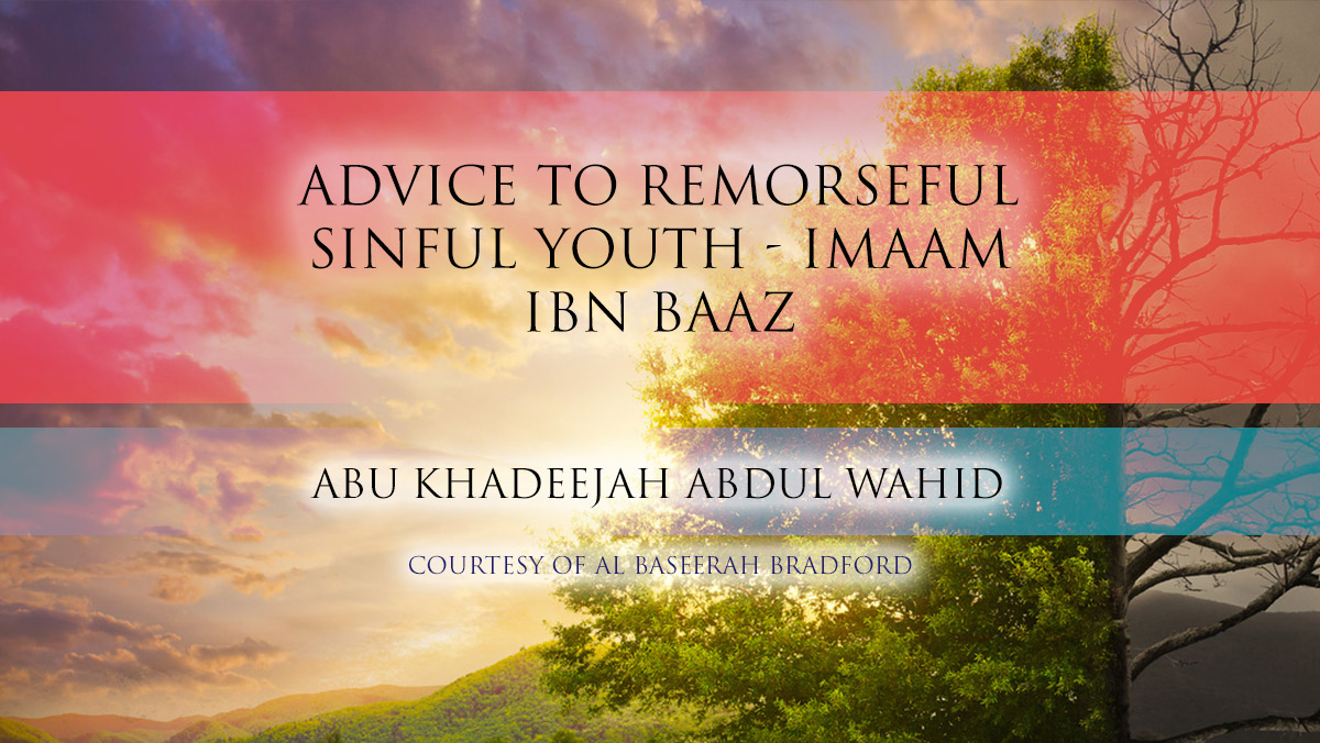 Advice to a Remorseful Sinful Youth - Imaam Ibn Baaz | Abu Khadeejah