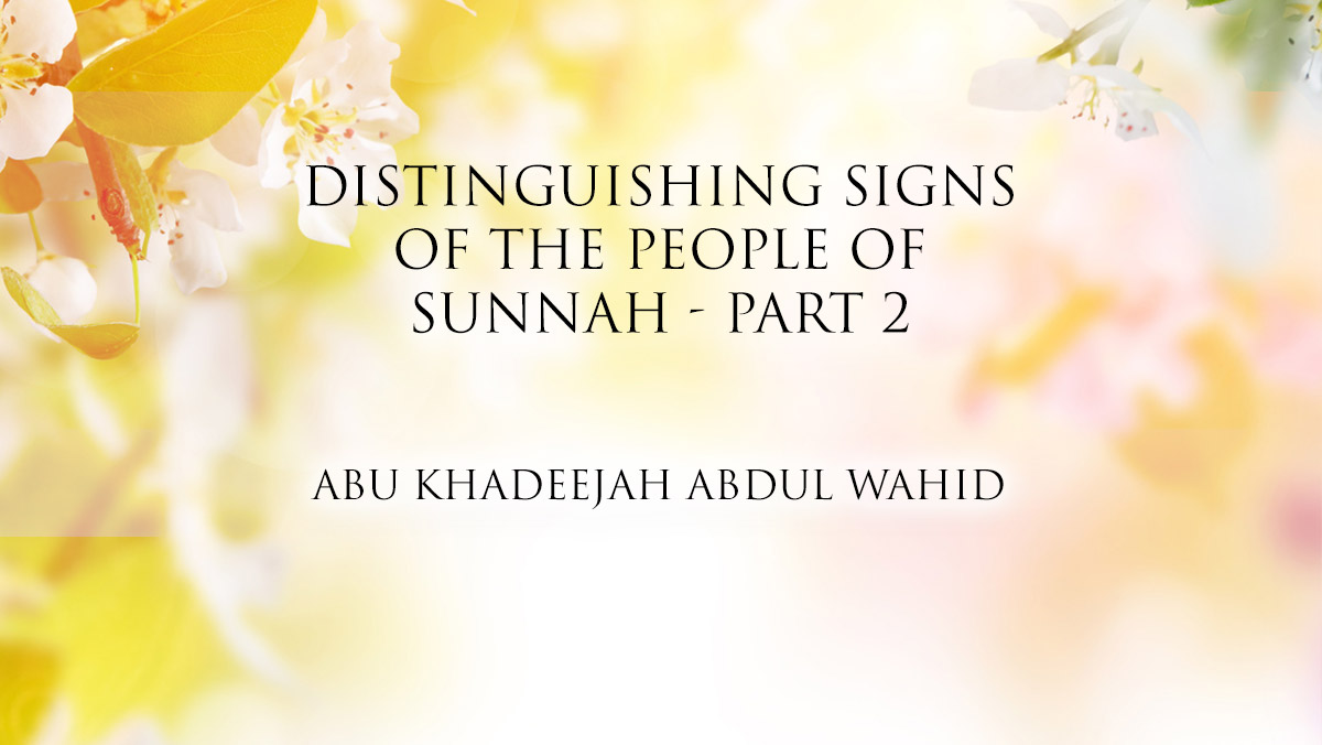 Distinguishing Signs of The People of Sunnah - Part 2  | Abu Khadeejah