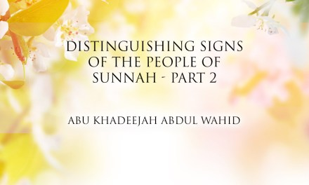 Distinguishing Signs of The People of Sunnah – Part 2  | Abu Khadeejah