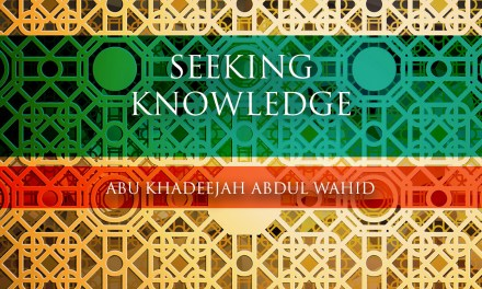Seeking Knowledge | Abu Khadeejah Abdul Wahid