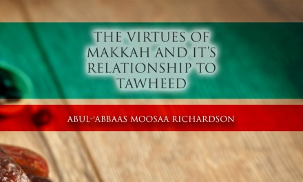 The Virtues of Makkah and it's Relationship to Tawheed | Abul 'Abbaas Moosa Richardson
