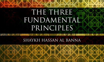 The Three Fundamental Principles – Shaykh Hassan Al Banna