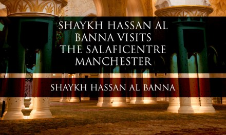 The Visit of Shaykh Hassan al Banna to the Salafi Centre Manchester
