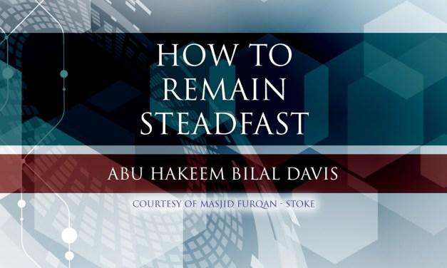 How to Remain Steadfast   Abu Hakeem   Stoke