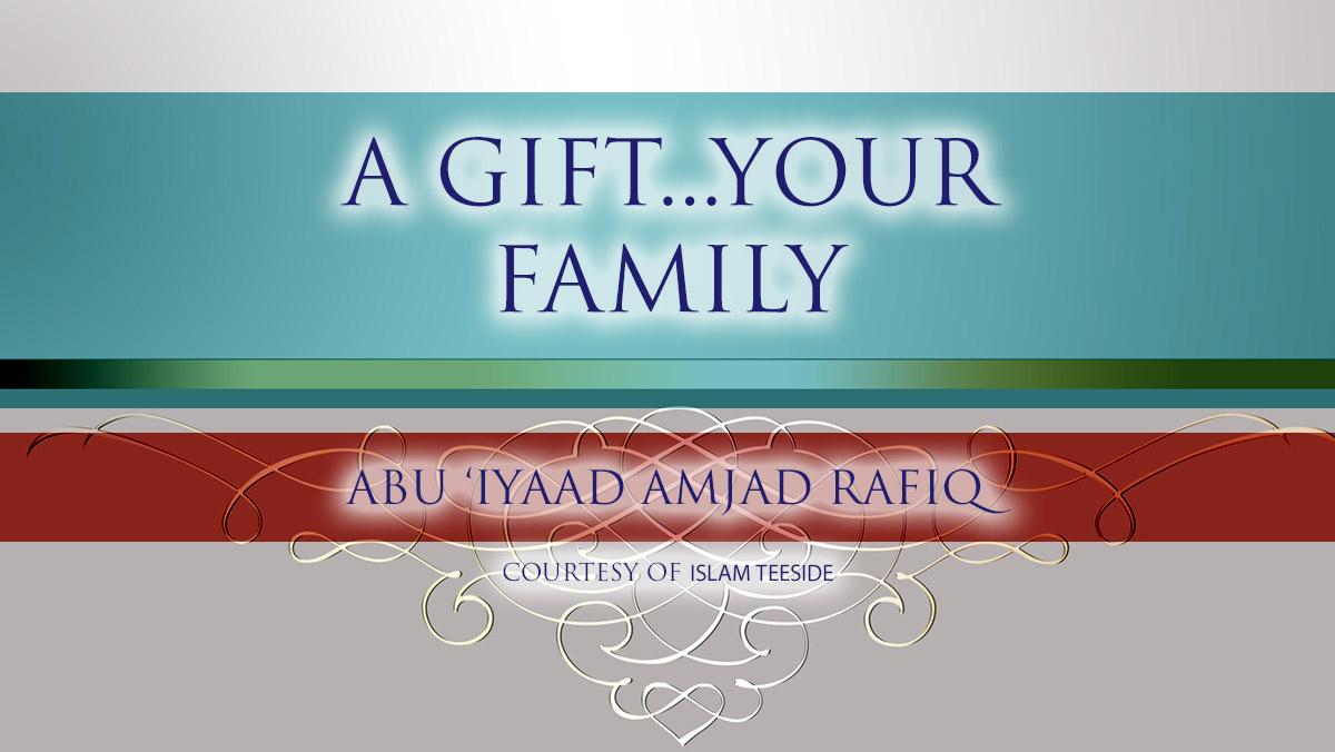 A Gift...Your Family | Abu Iyaad | Teeside