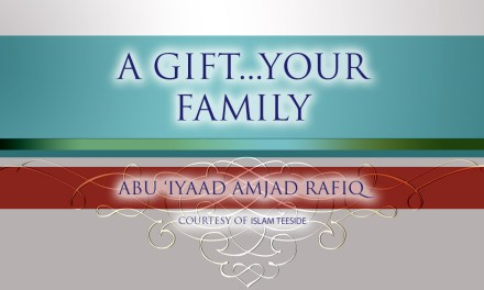 A Gift…Your Family | Abu Iyaad | Teeside