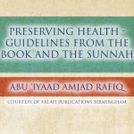 Preserving Health – Guidelines From The Book and The Sunnah   Abu Iyaad   Birmingham