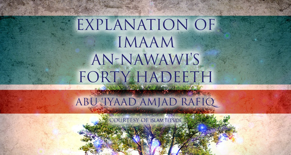 Explanation of Imaam an-Nawawi's Forty Hadeeth – Abu Iyaad Amjad Rafiq