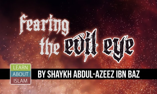Fearing the Evil Eye – Shaykh Abdul-Azeez ibn Baz