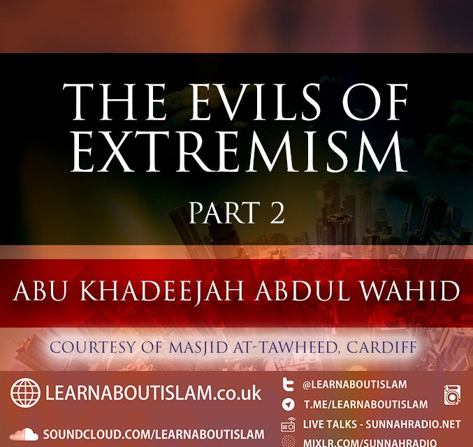 The Evils Of Extremism | Cardiff | Abu Khadeejah