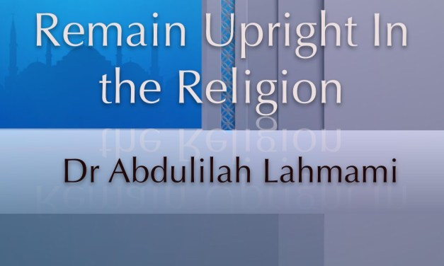 Khutbah – Three reasons to remain upright | Dr Abdulilah Lahmami | Salafi Centre Manchester
