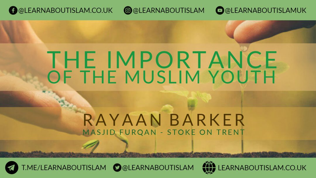 The Importance of the Muslim Youth – Rayaan Barker – Stoke