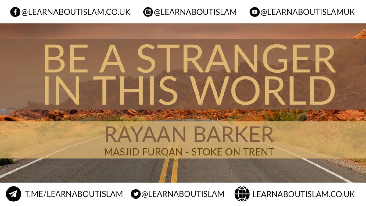 Be A Stranger In This World - Rayaan Barker - Masjid Furqan - Stoke on Trent