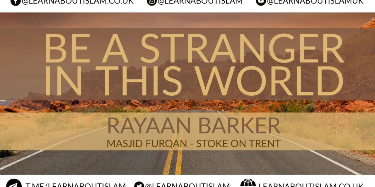 Be A Stranger In This World – Rayaan Barker – Masjid Furqan – Stoke on Trent