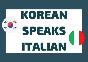 Korean speaks Italian