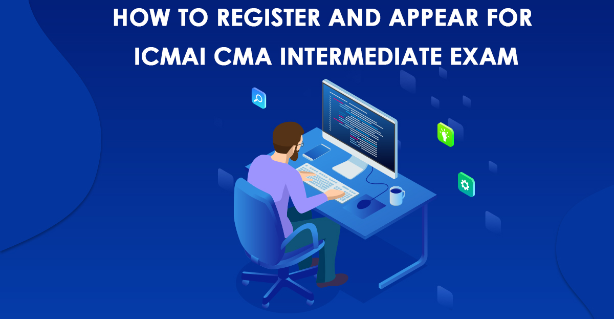 How to Register and Appear for ICMAI CMA Intermediate Exam