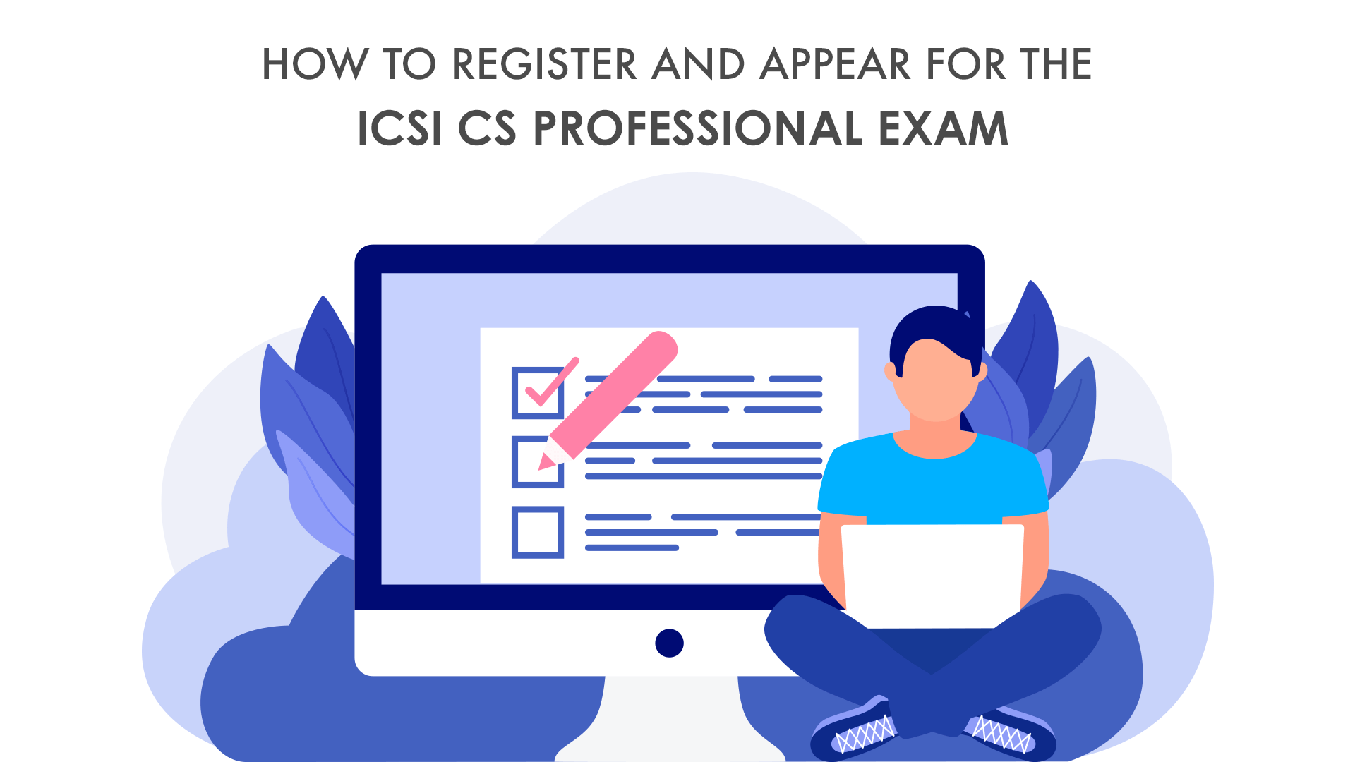 How to Register and Appear for The ICSI CS Professional Exam