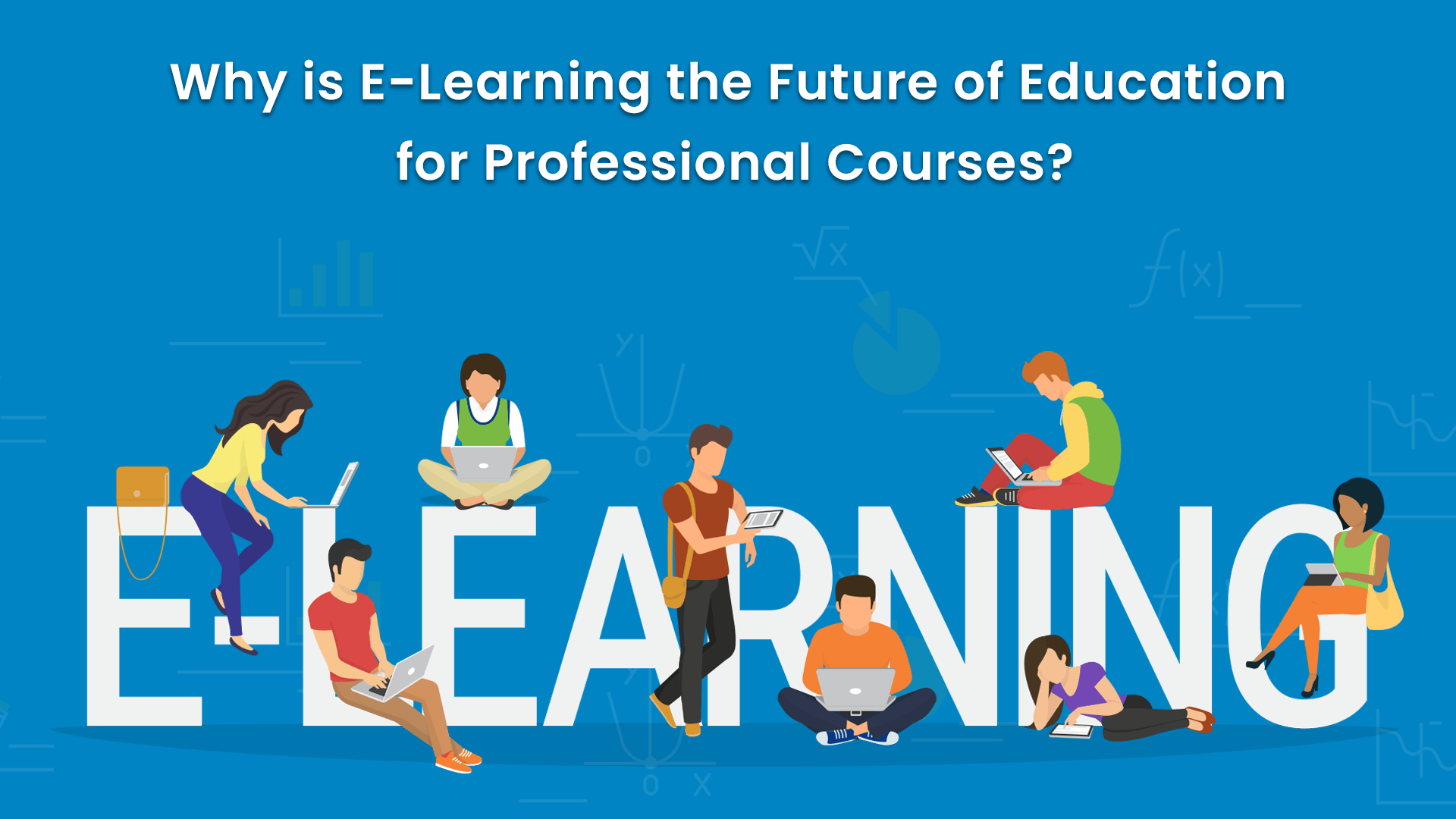 Why is e-Learning the Future of Education for Professional Courses?