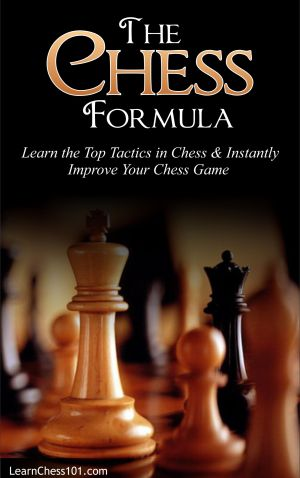 The Chess Formula: Learn the top moves & strategy in chess & instantly improve your chess game, learn how to play chess, chess books, chess strategy, chess ebooks, chess books for beginners, beginner chess books, learn how to play chess, learn chess tactics