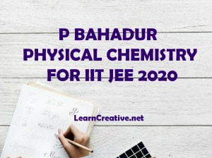 PHYICAL CHEMISTRY FOR JEE MAIN AND ADVANCED BY DR. P BAHADUR