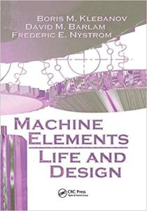 Machine Elements: Life and Design By Boris M. Klebanov and David M. Barlam